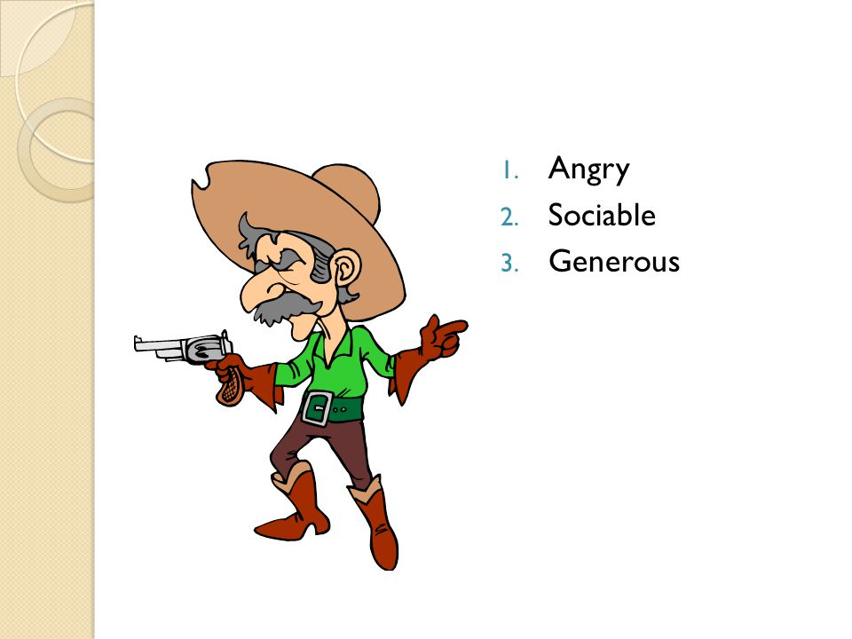1. Angry 2. Sociable 3. Generous