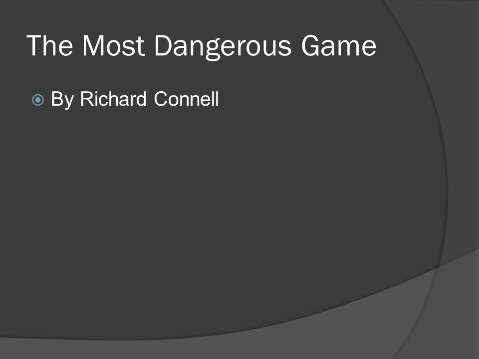 The Most Dangerous Game  By Richard Connell