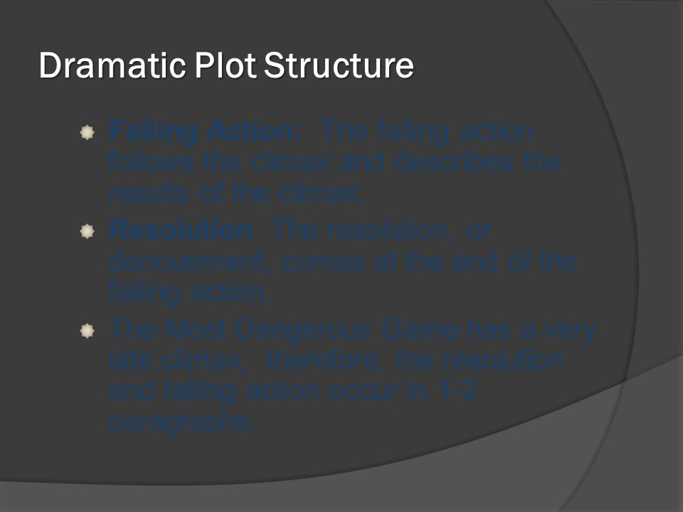 Dramatic Plot Structure Falling Action: The falling action follows the climax and describes the results of the climax. Resolution The resolution, or d