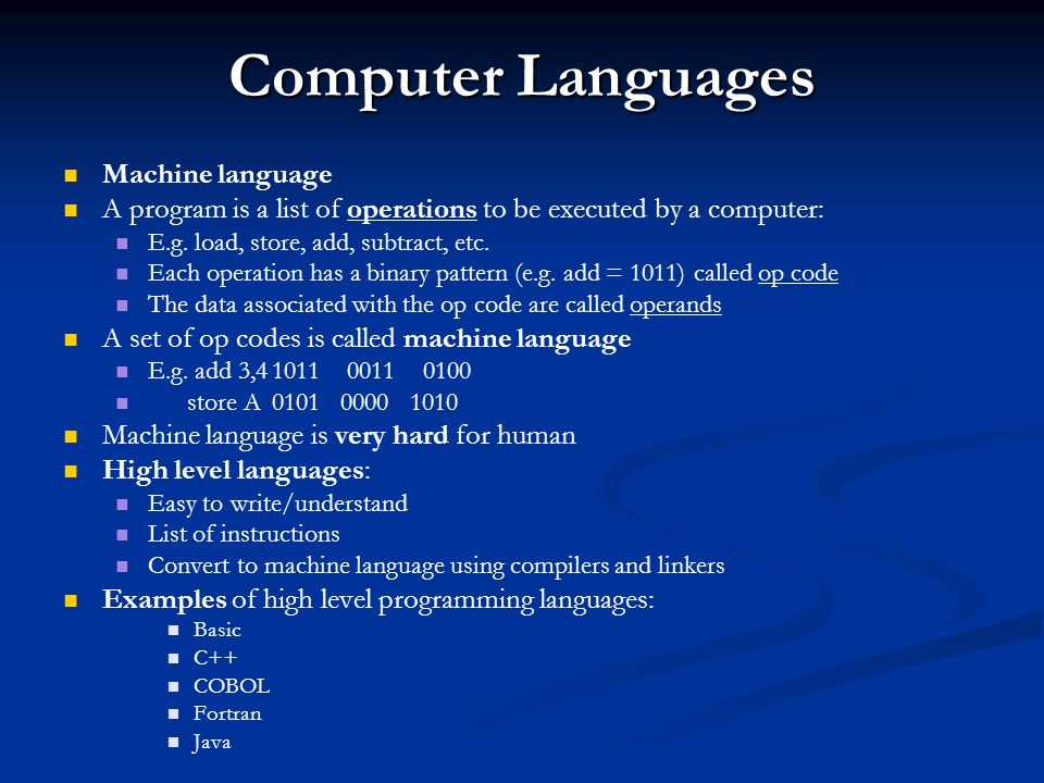 Computer Languages Machine language A program is a list of operations to be executed by a computer: E.g. load, store, add, subtract, etc. Each operati
