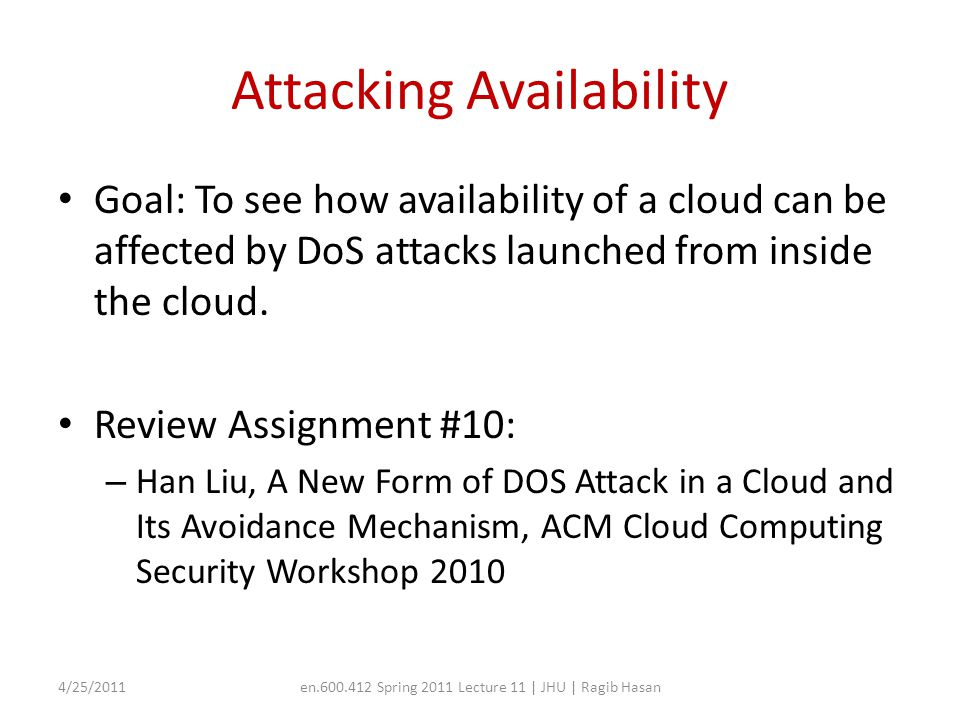 Attacking Availability Goal: To see how availability of a cloud can be affected by DoS attacks launched from inside the cloud. Review Assignment #10: