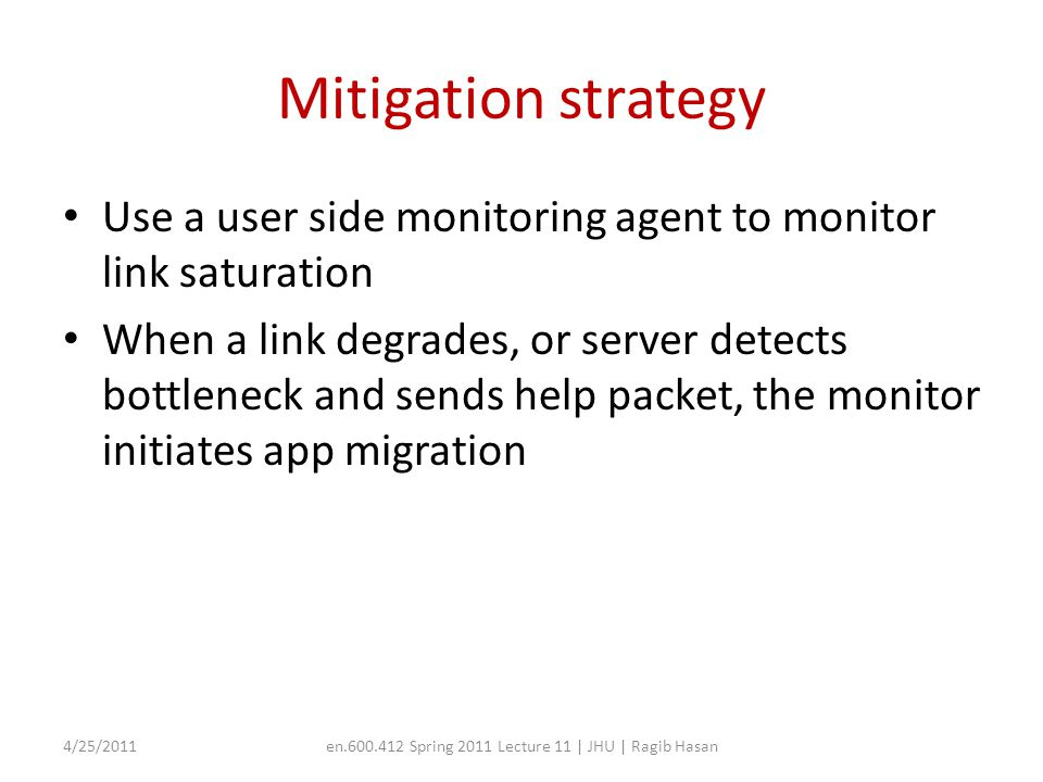 Mitigation strategy Use a user side monitoring agent to monitor link saturation When a link degrades, or server detects bottleneck and sends help pack