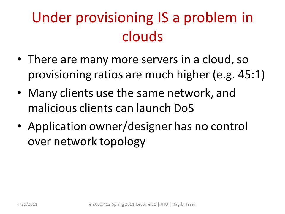 Under provisioning IS a problem in clouds There are many more servers in a cloud, so provisioning ratios are much higher (e.g.