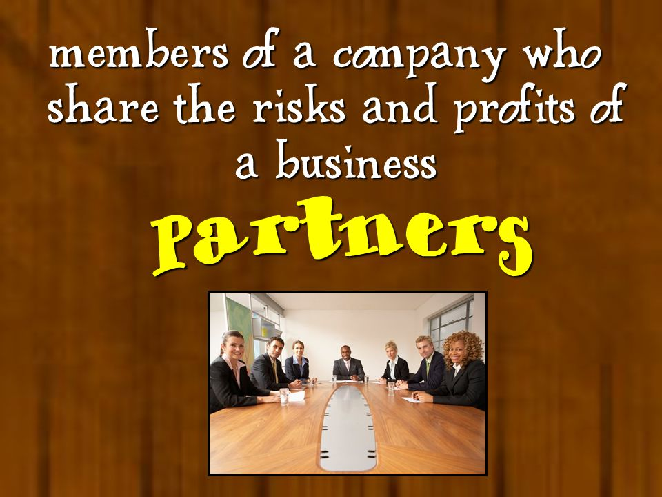  members of a company who share the risks and profits of a business