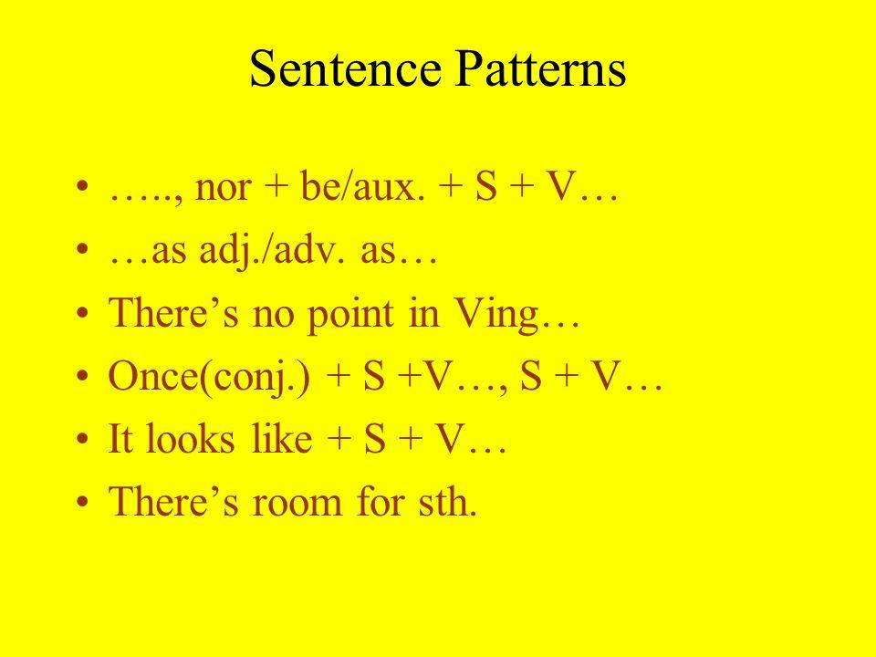 Sentence Patterns ….., nor + be/aux.+ S + V… …as adj./adv.