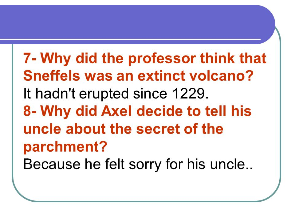 7- Why did the professor think that Sneffels was an extinct volcano.