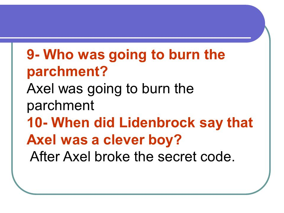 9- Who was going to burn the parchment.