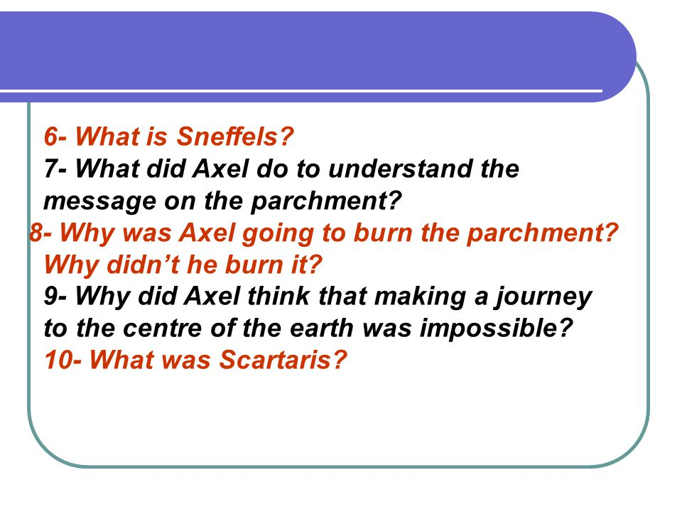 6- What is Sneffels. 7- What did Axel do to understand the message on the parchment.
