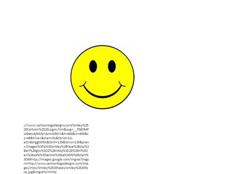 ://www.cartoonlogodesigns.com/Smiley%25 20Cartoon%2520Logos.htm&usg=__F58OMP cz04ev4j5tkNrIAmvG9GI=&h=600&w=600&s z=48&hl=en&start=51&tbnid=1G- eOnBsFggtMM:&tbnh=135&tbnw=135&prev =/images%3Fq%3Dsmiley%2Bface%2Bclip%2 Bart%26gbv%3D2%26ndsp%3D20%26hl%3D en%26safe%3Dactive%26sa%3DN%26start% 3D40http://images.google.com/imgres imgu rl=http://www.cartoonlogodesigns.com/ima ges/misc/Smiley%2520faces/smiley%2520fa ce.jpg&imgrefurl=http