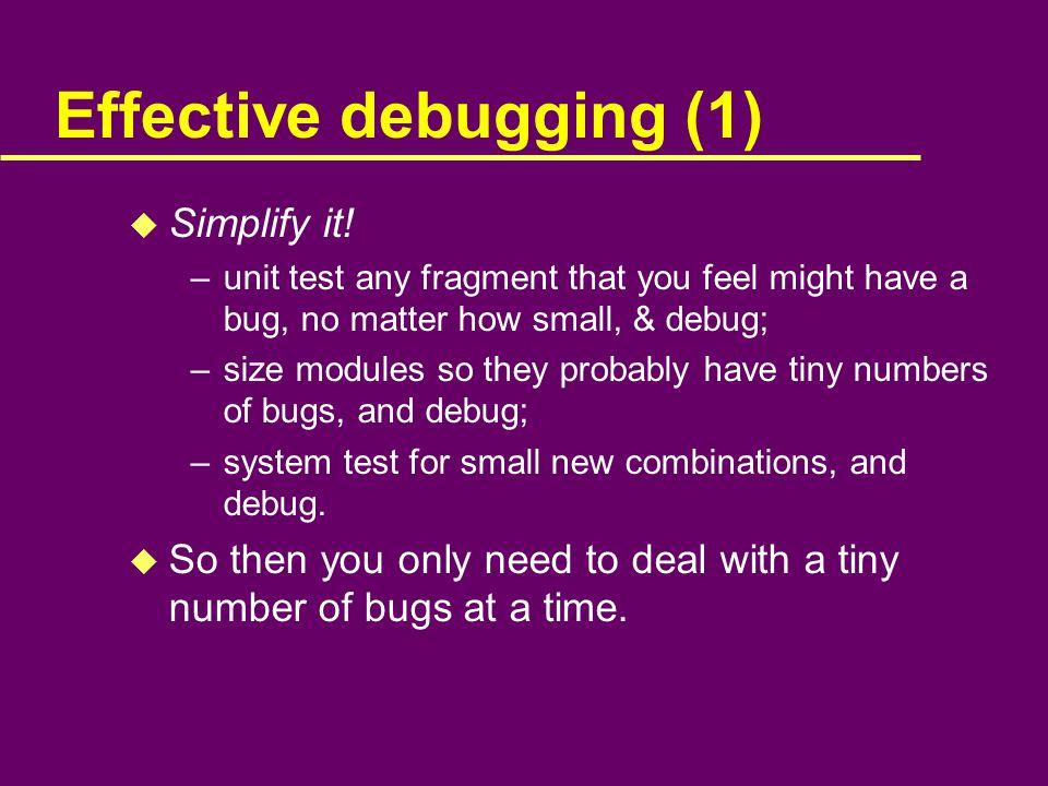 Effective debugging (1) u Simplify it.