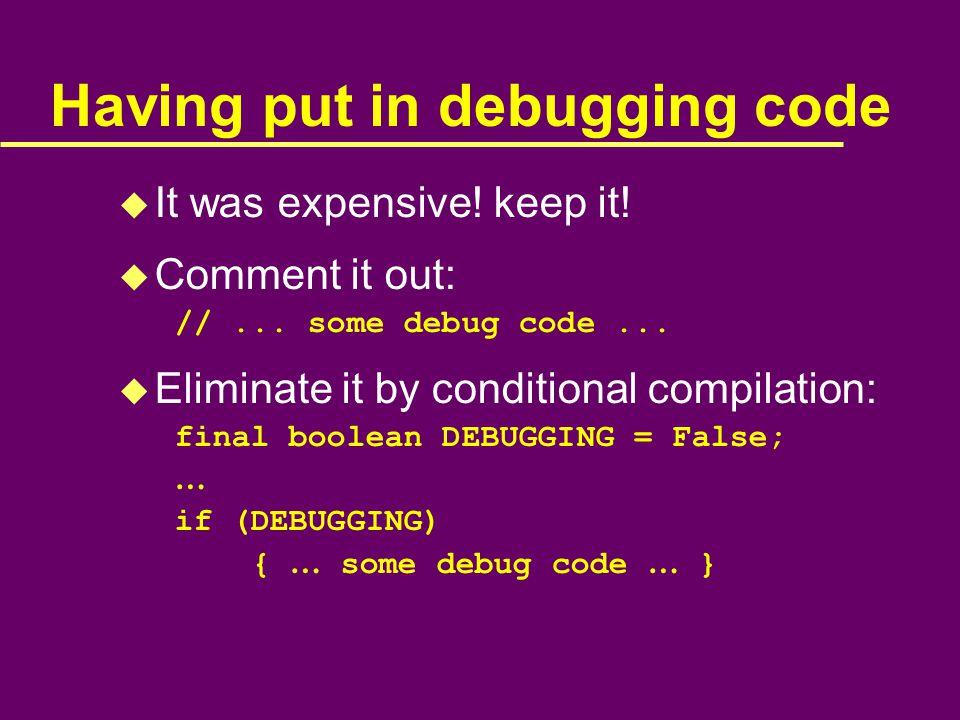 Having put in debugging code u It was expensive. keep it.