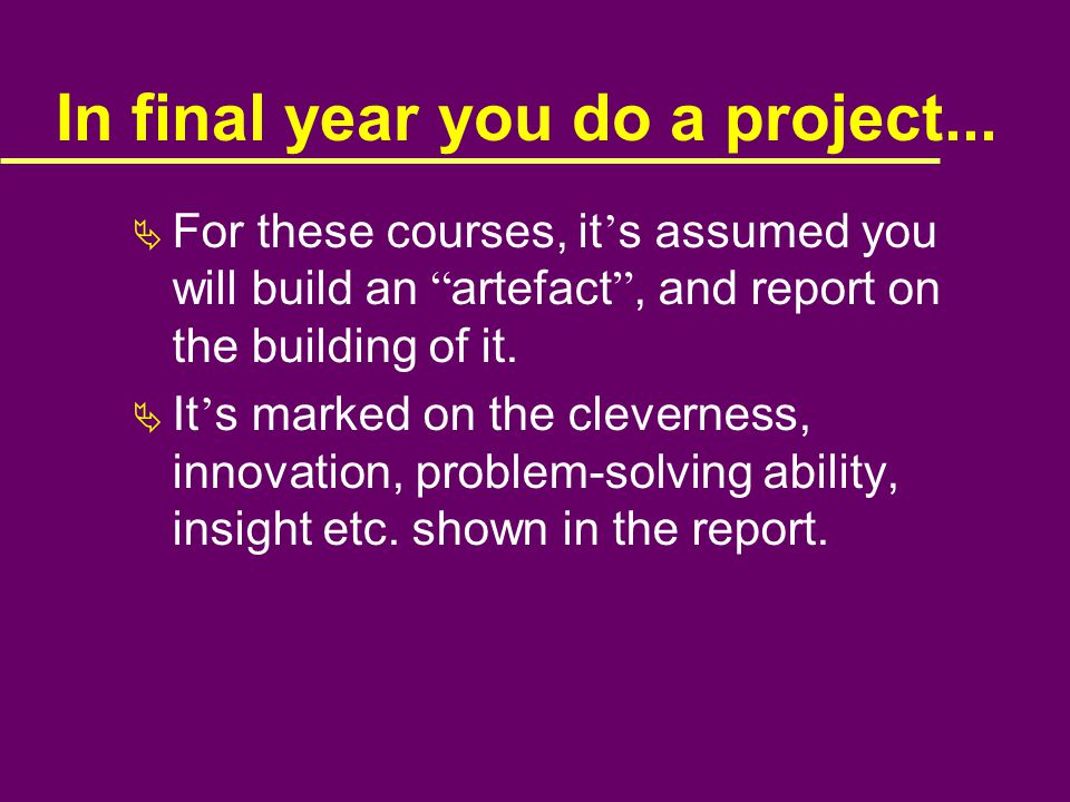 In final year you do a project...