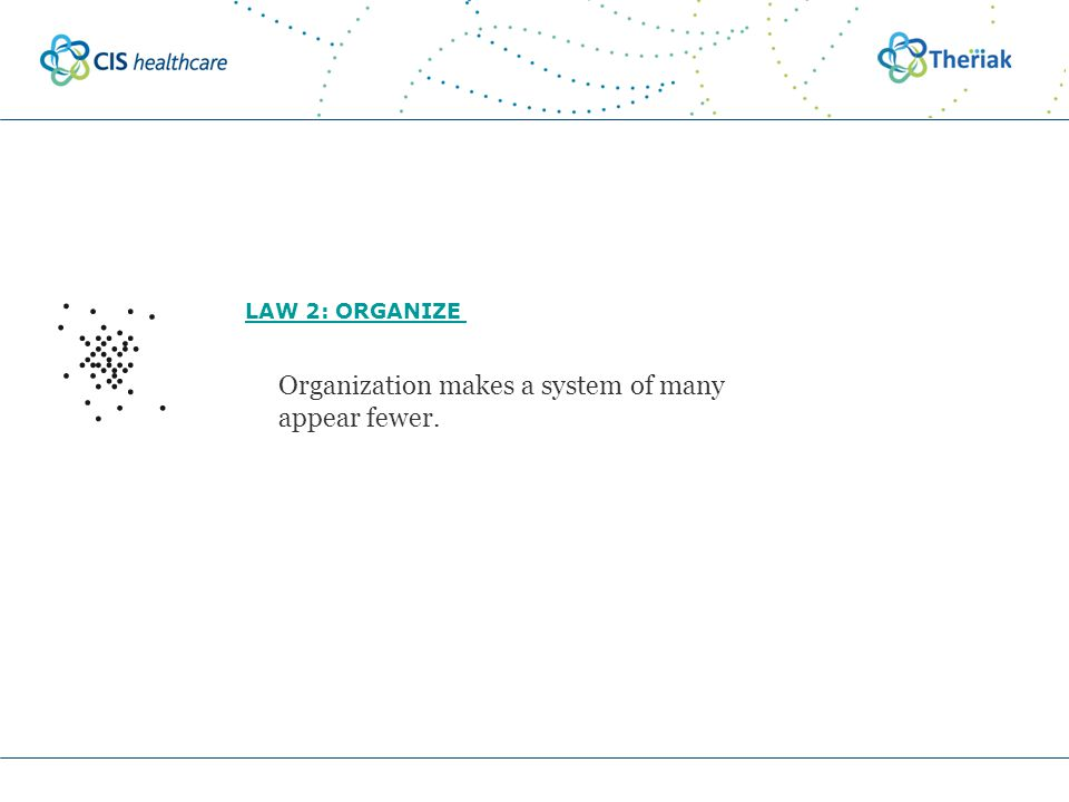 LAW 2: ORGANIZE Organization makes a system of many appear fewer.