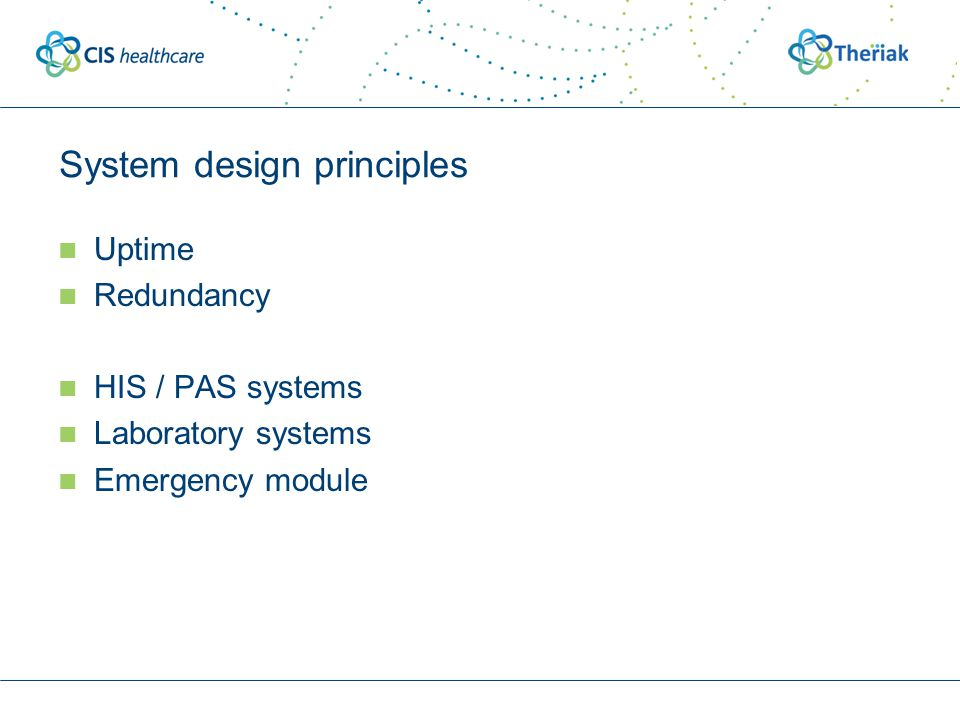 System design principles Uptime Redundancy HIS / PAS systems Laboratory systems Emergency module