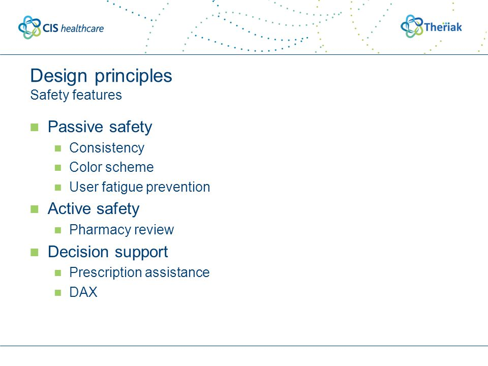 Design principles Safety features Passive safety Consistency Color scheme User fatigue prevention Active safety Pharmacy review Decision support Presc