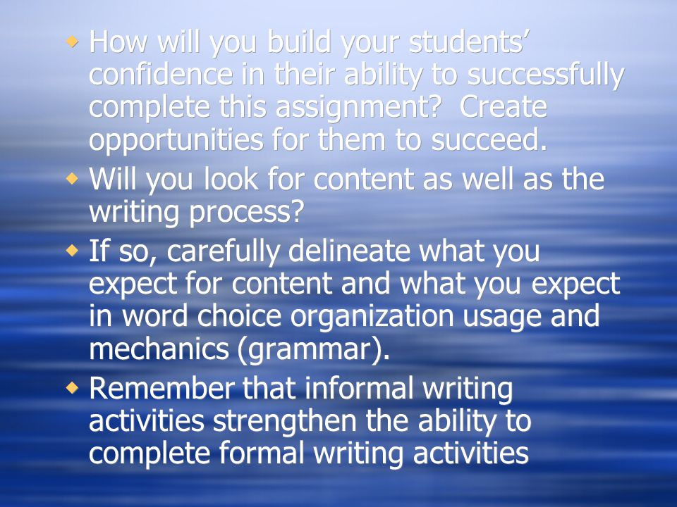  How will you build your students' confidence in their ability to successfully complete this assignment.