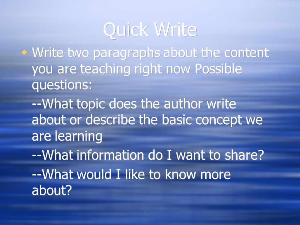 Quick Write  Write two paragraphs about the content you are teaching right now Possible questions: --What topic does the author write about or descri