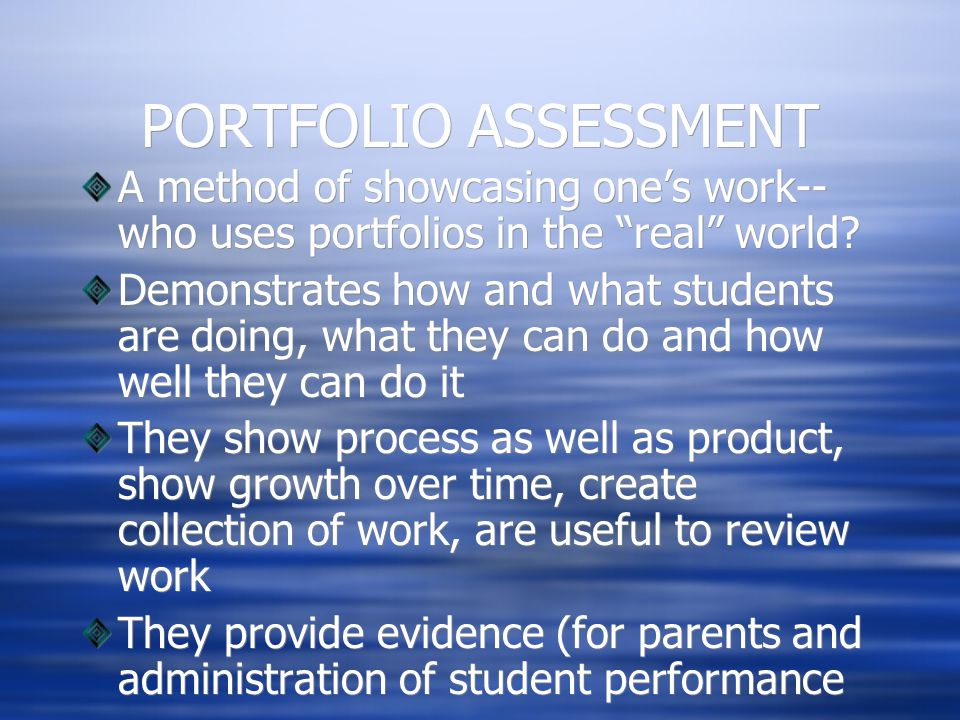 PORTFOLIO ASSESSMENT A method of showcasing one's work-- who uses portfolios in the real world.
