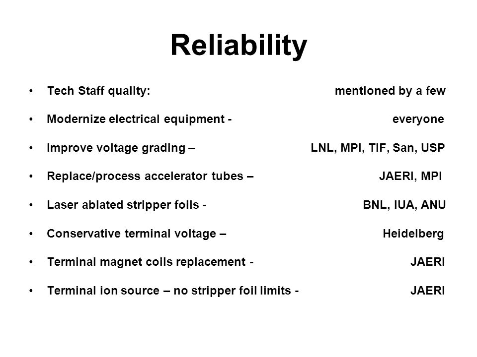 Reliability Tech Staff quality: mentioned by a few Modernize electrical equipment - everyone Improve voltage grading – LNL, MPI, TIF, San, USP Replace