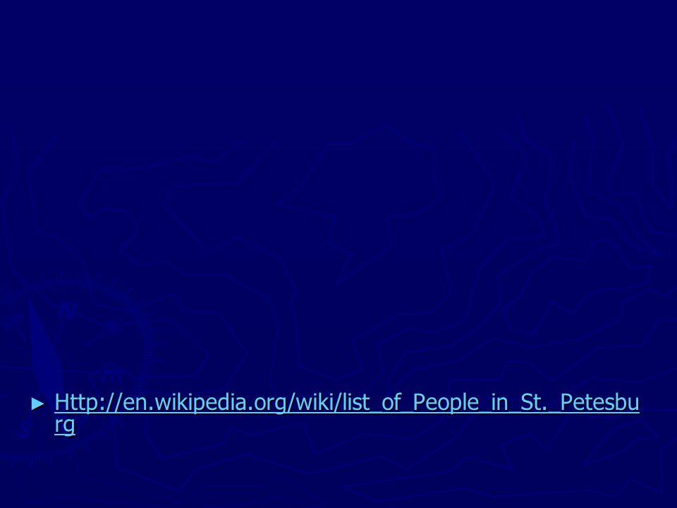 ► Http://en.wikipedia.org/wiki/list_of_People_in_St._Petesbu rg Http://en.wikipedia.org/wiki/list_of_People_in_St._Petesbu rg Http://en.wikipedia.org/wiki/list_of_People_in_St._Petesbu rg