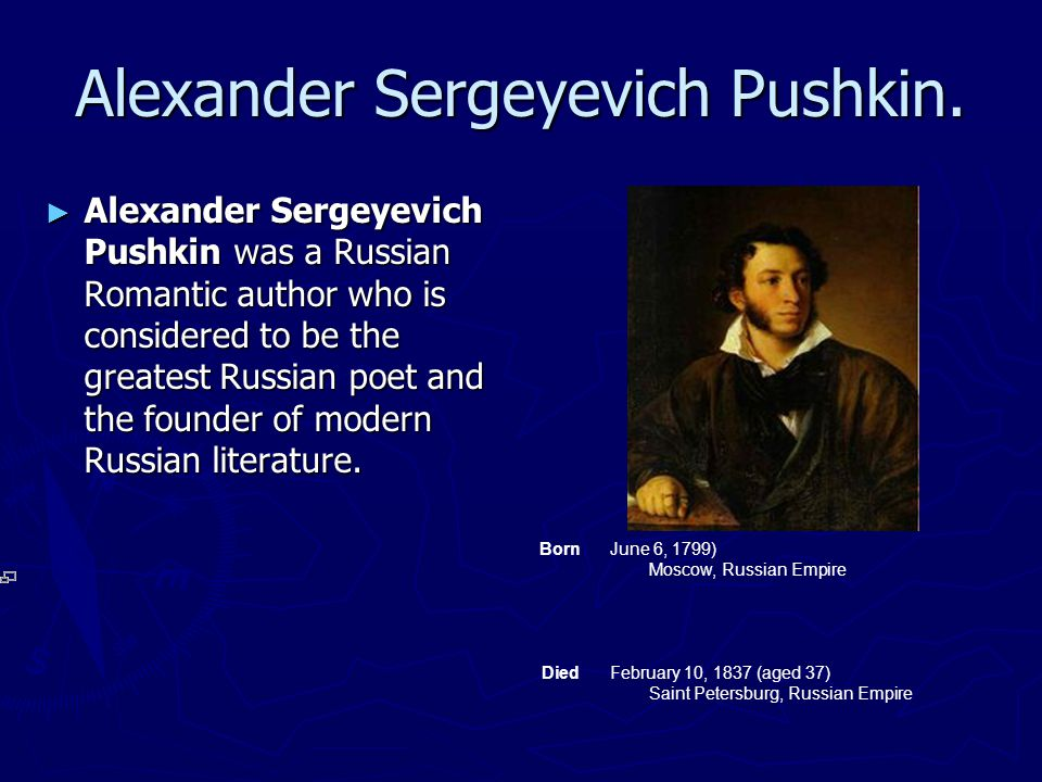 Alexander Sergeyevich Pushkin. ► Alexander Sergeyevich Pushkin was a Russian Romantic author who is considered to be the greatest Russian poet and the