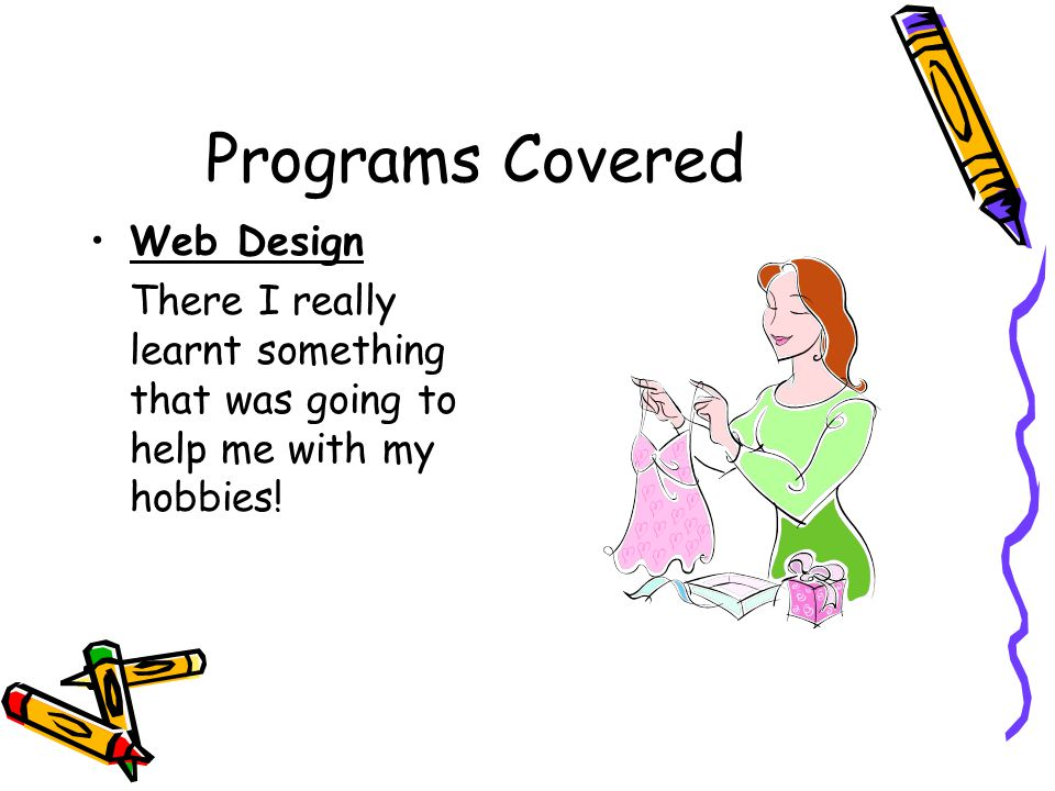 Programs Covered Web Design There I really learnt something that was going to help me with my hobbies!