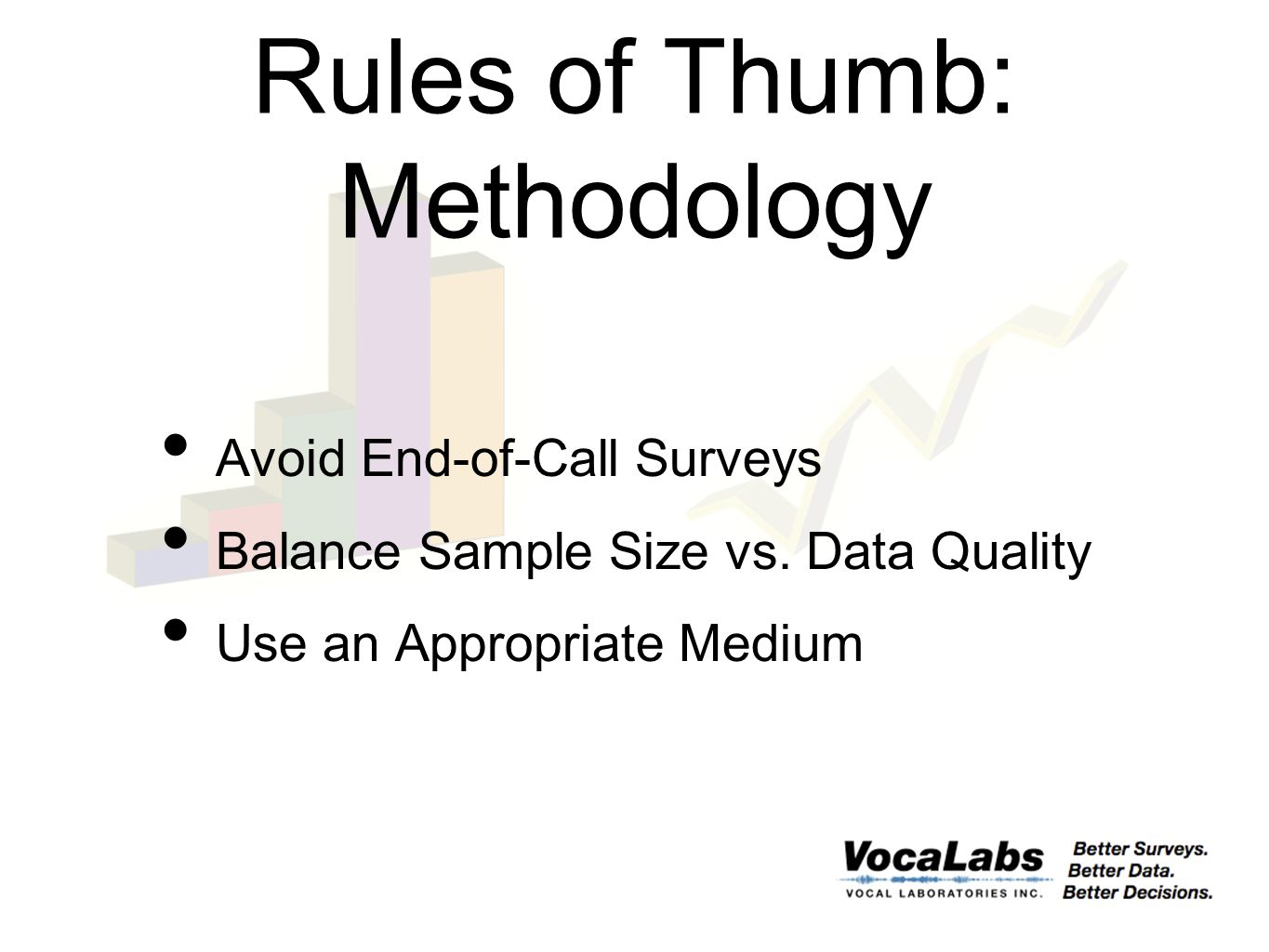Rules of Thumb: Methodology Avoid End-of-Call Surveys Balance Sample Size vs.
