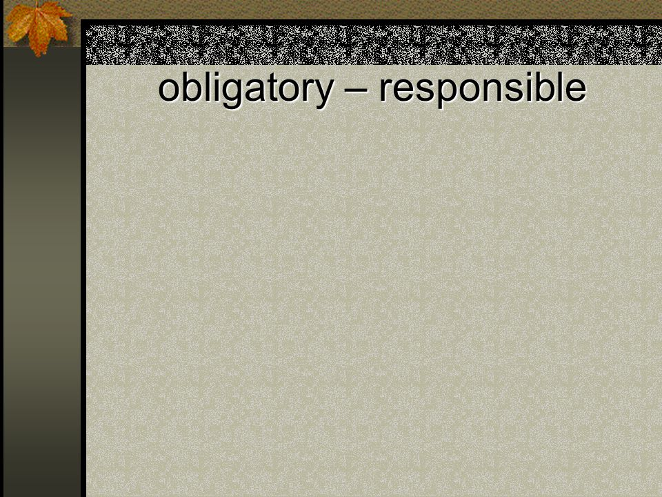 obligatory – responsible