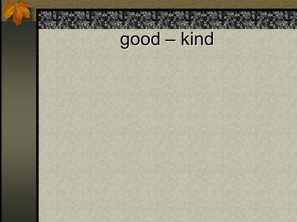 good – kind