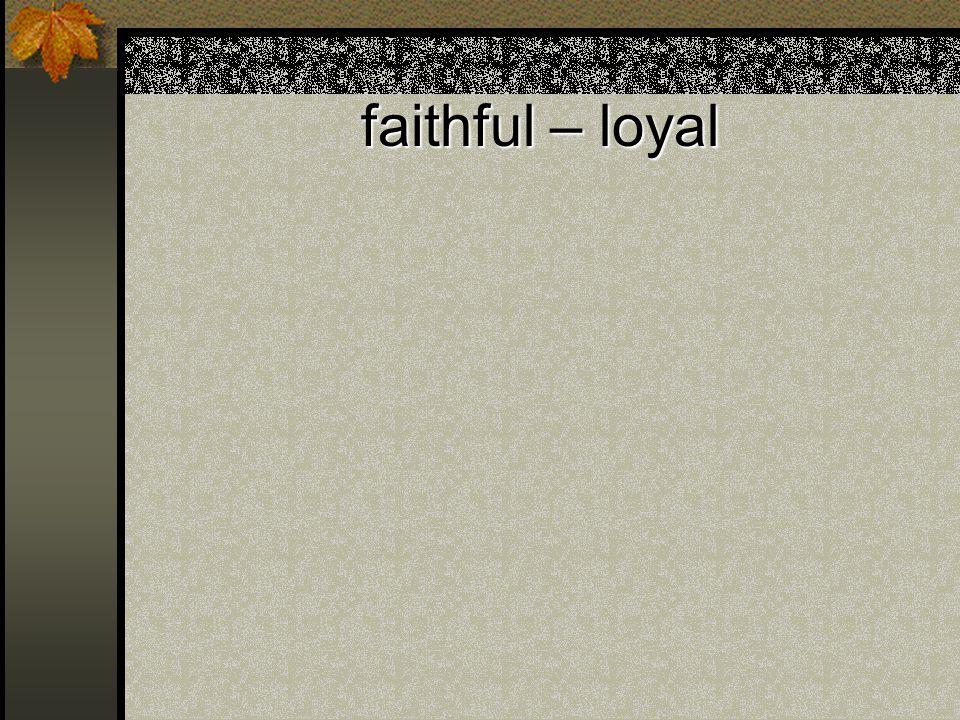 faithful – loyal