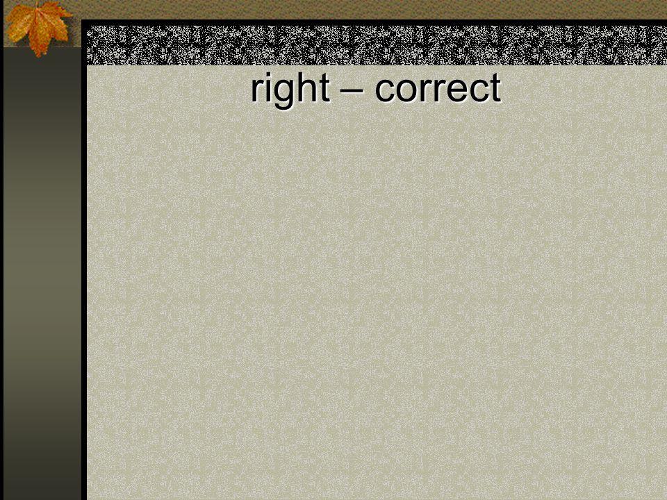 right – correct