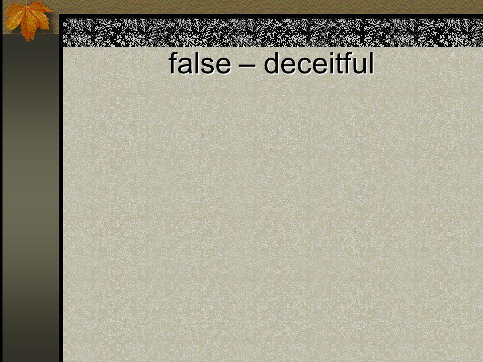 false – deceitful