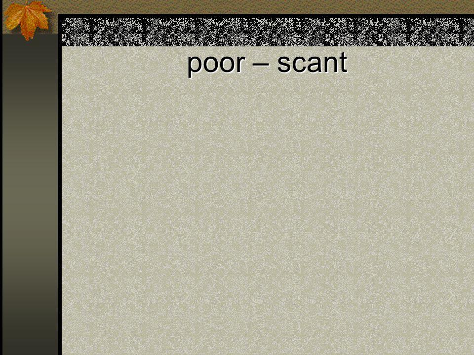 poor – scant