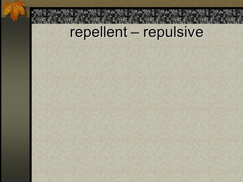 repellent – repulsive
