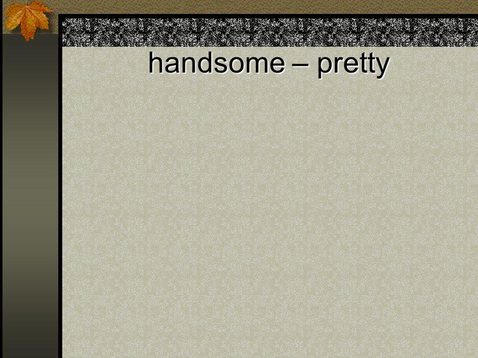 handsome – pretty