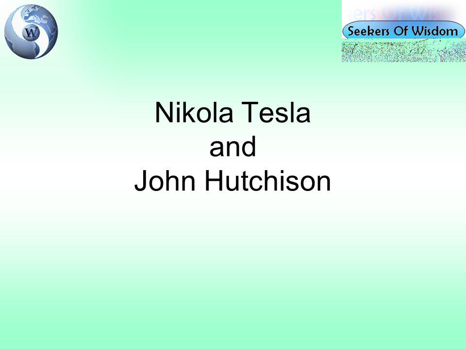 Nikola Tesla and John Hutchison