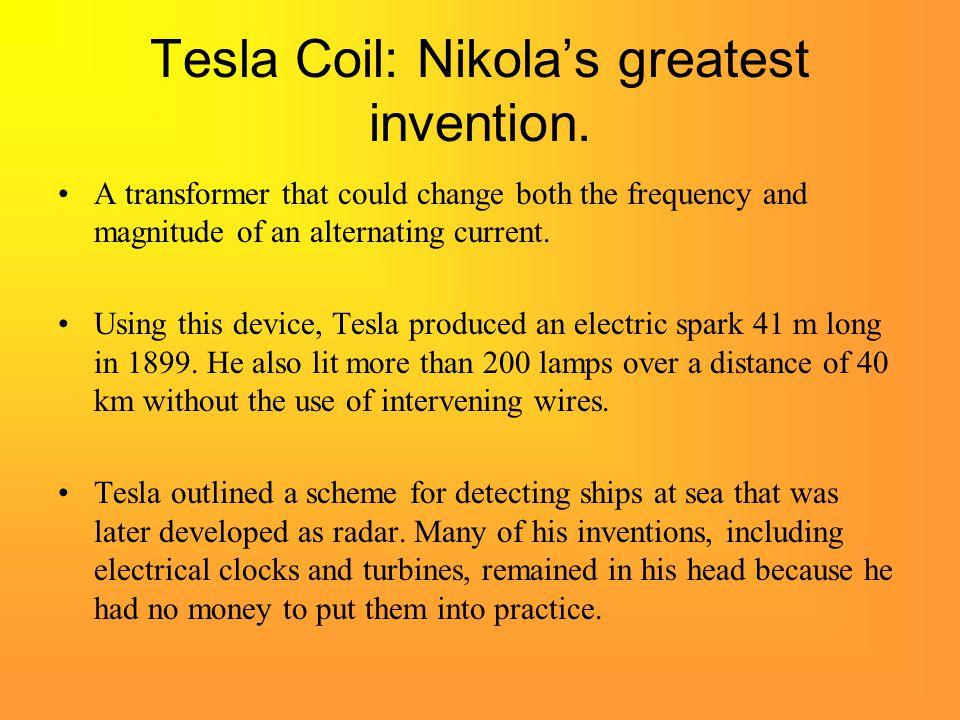 Tesla Coil: Nikola's greatest invention.