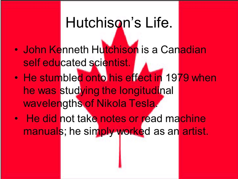 Hutchison's Life. John Kenneth Hutchison is a Canadian self educated scientist.