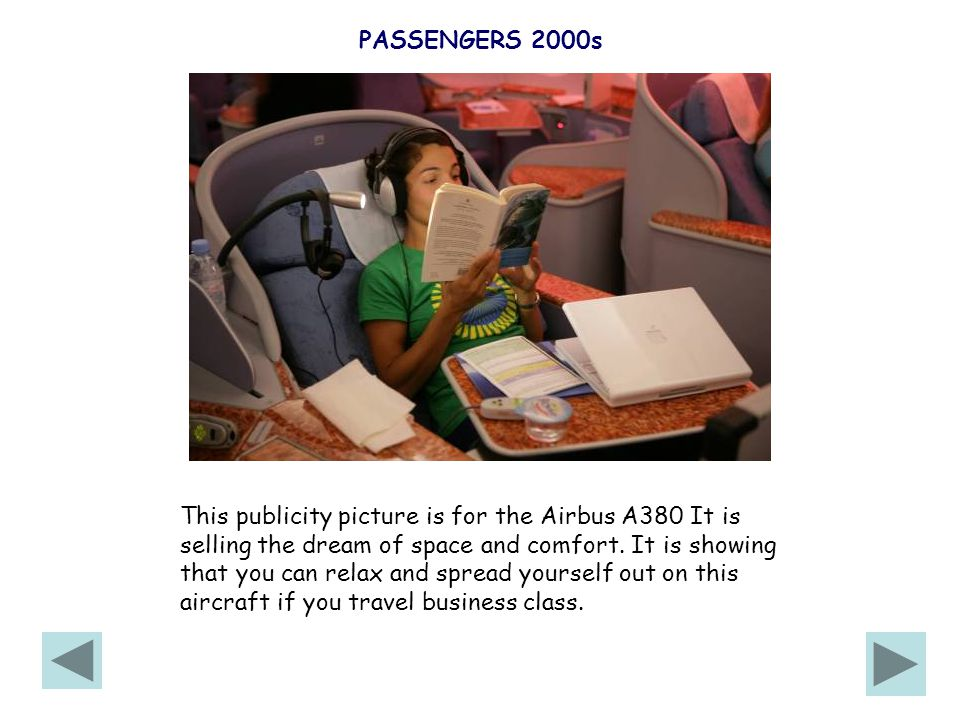 PASSENGERS 2000s This publicity picture is for the Airbus A380 It is selling the dream of space and comfort.
