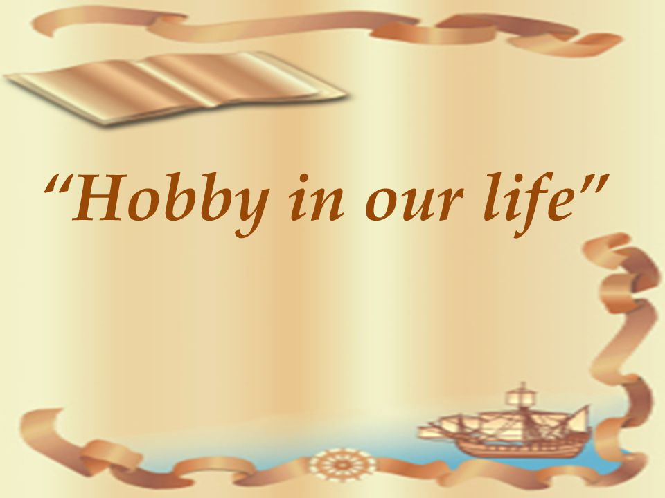 Hobby in our life