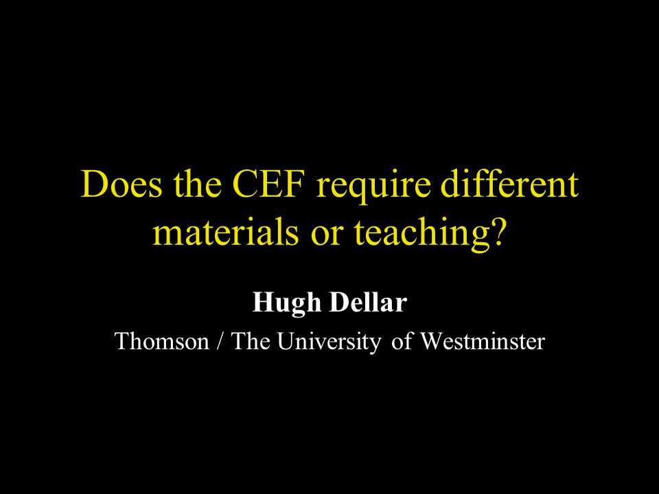 Does the CEF require different materials or teaching.