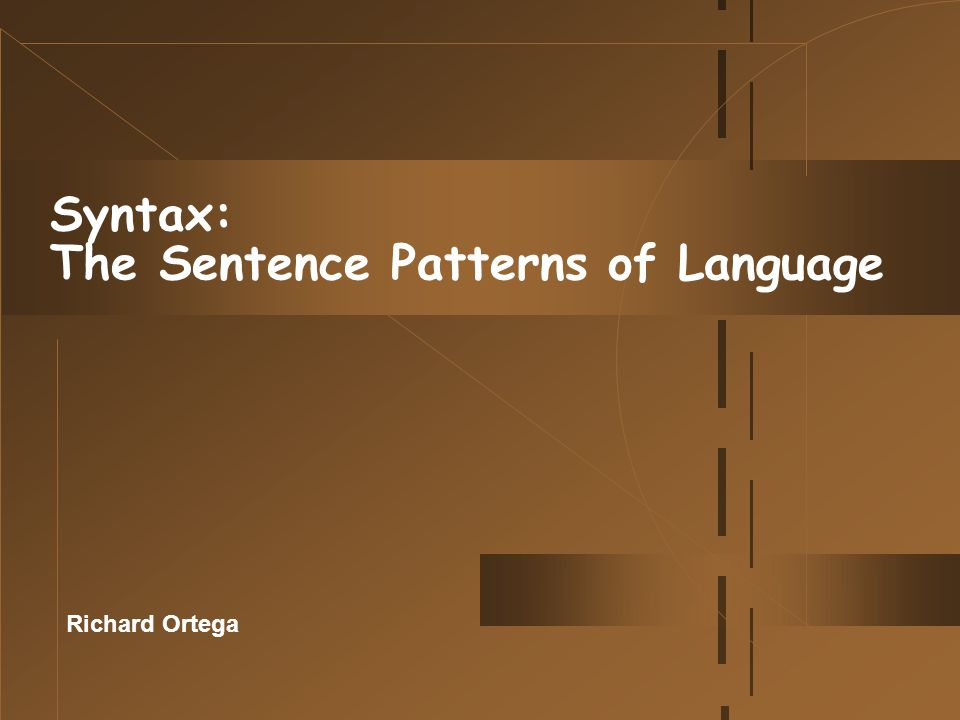 Syntax: The Sentence Patterns of Language Richard Ortega
