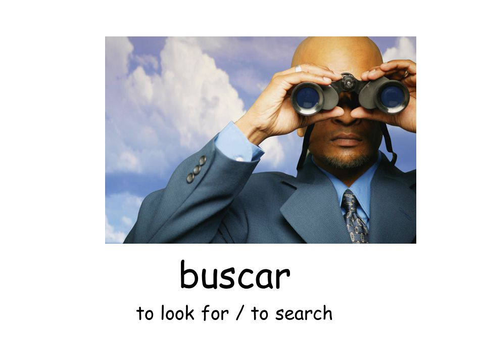 buscar to look for / to search