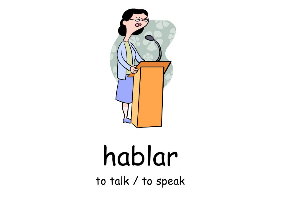 hablar to talk / to speak
