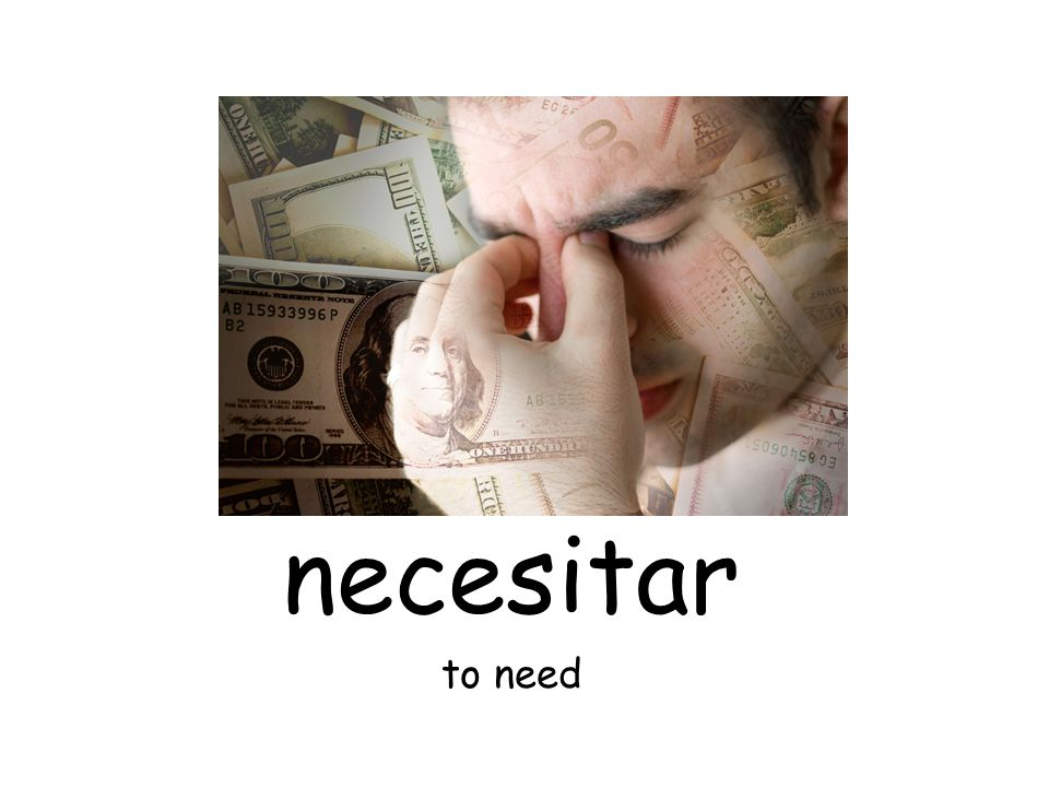 necesitar to need