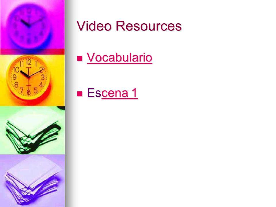 Video Resources Vocabulario Vocabulario Vocabulario Escena 1 Escena 1cena 1cena 1