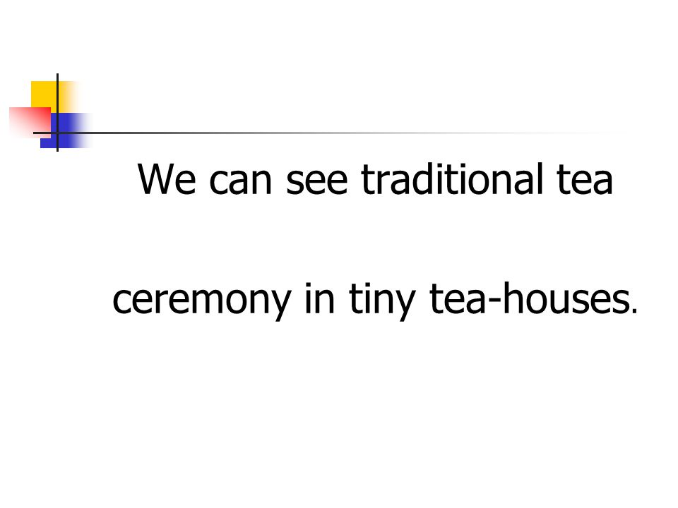 We can see traditional tea ceremony in tiny tea-houses.