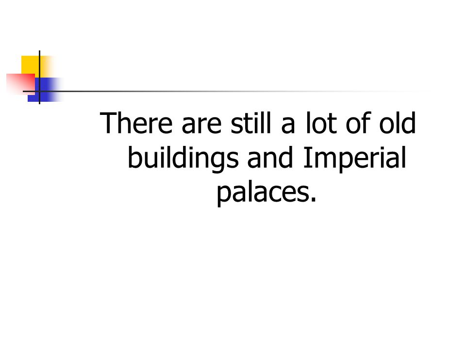There are still a lot of old buildings and Imperial palaces.