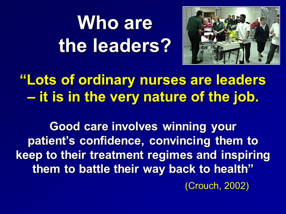 Lots of ordinary nurses are leaders – it is in the very nature of the job.