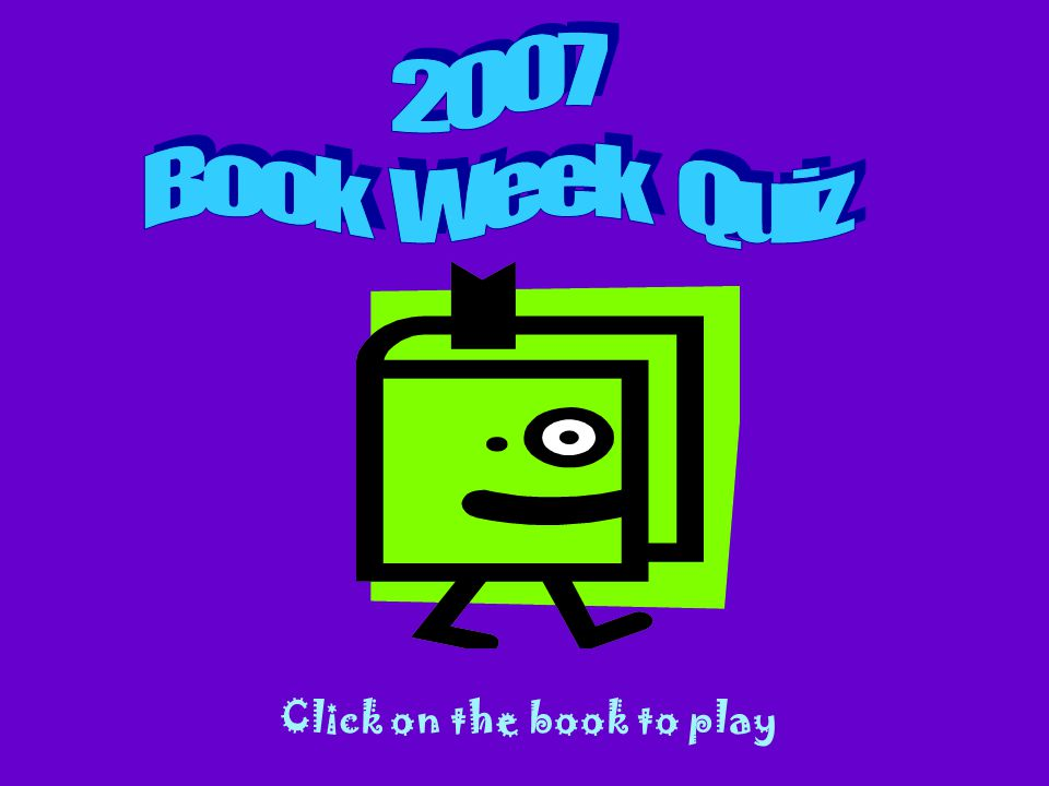 You passed the 2007 Book Week Quiz! Click the books to do the quiz again!